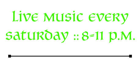 Live music every Saturday 7-11 p.m.